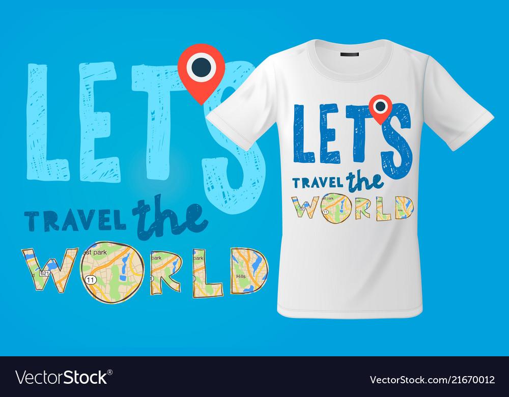 Lets go travel the world t-shirt design modern