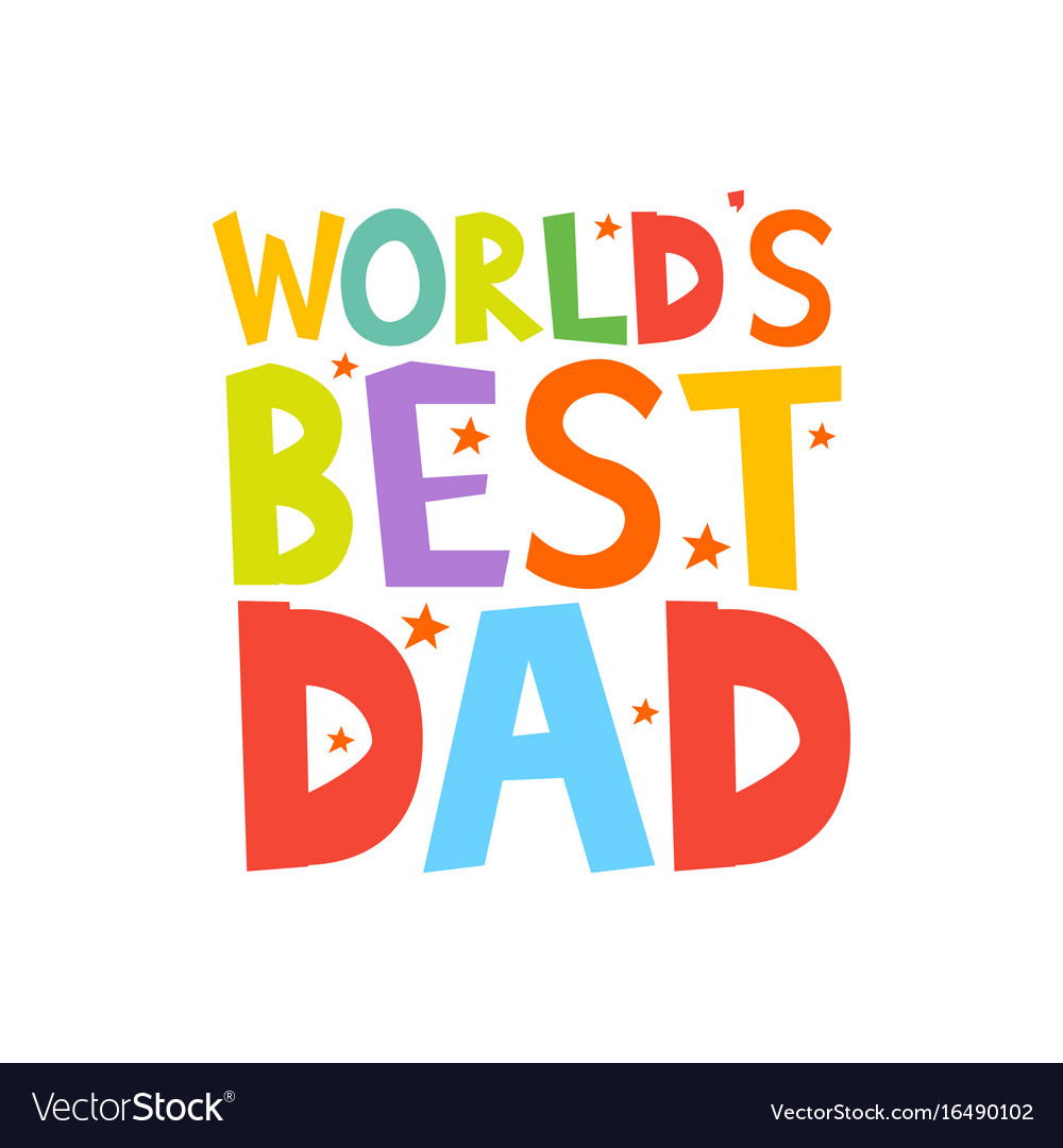 Worlds best dad letters fun kids style print Vector Image