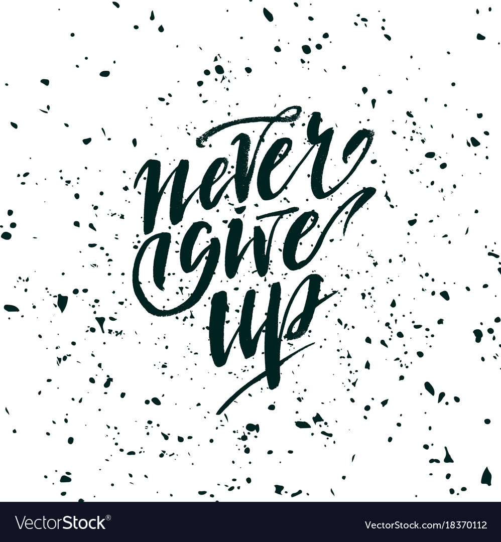 Never Give Up Inspirational Quote About Life Vector Image