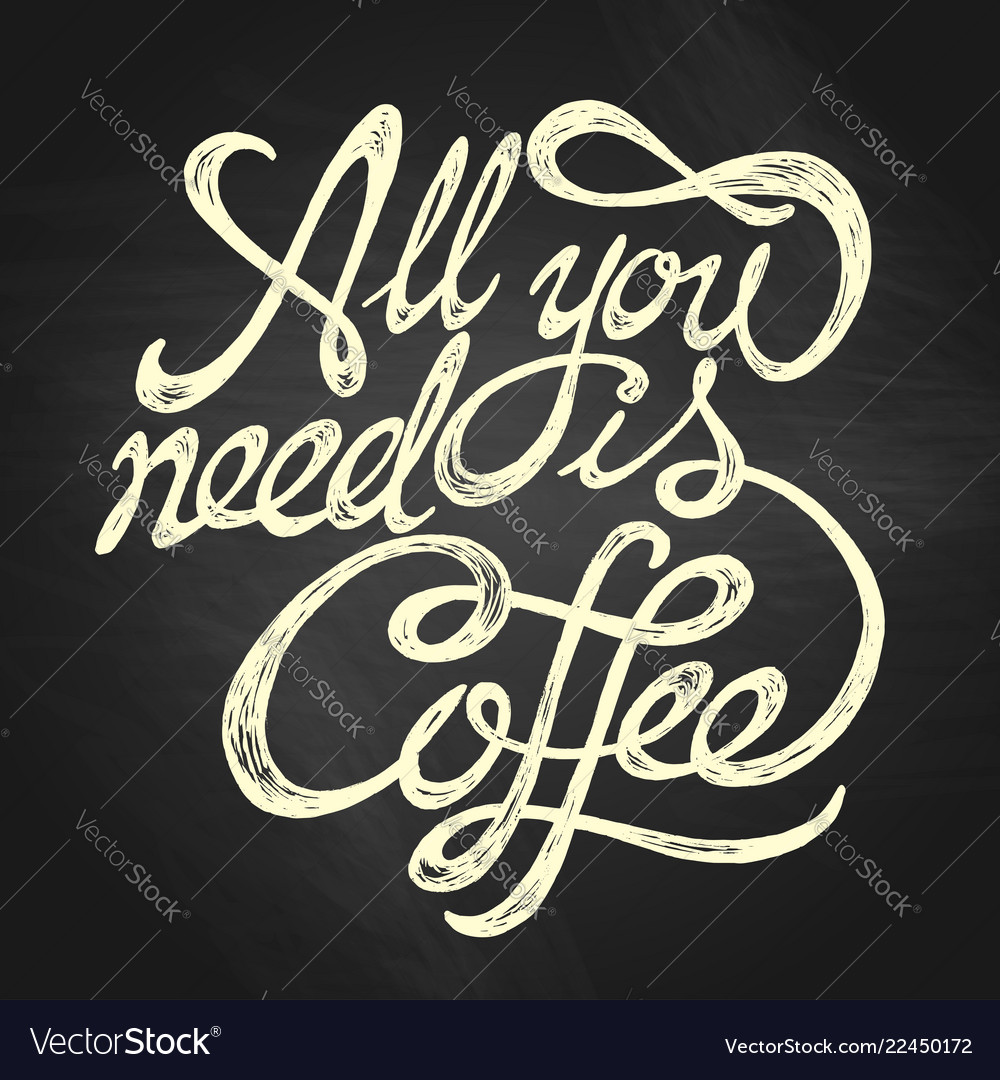 All you need is coffee - hand drawn quote white