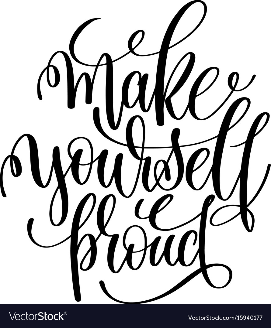 Make Yourself Proud Black And White Hand Lettering