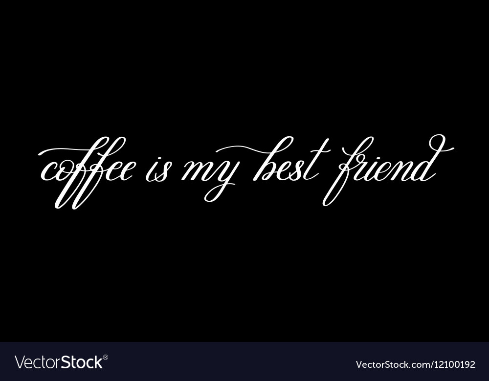 Coffee is my best friend black and white