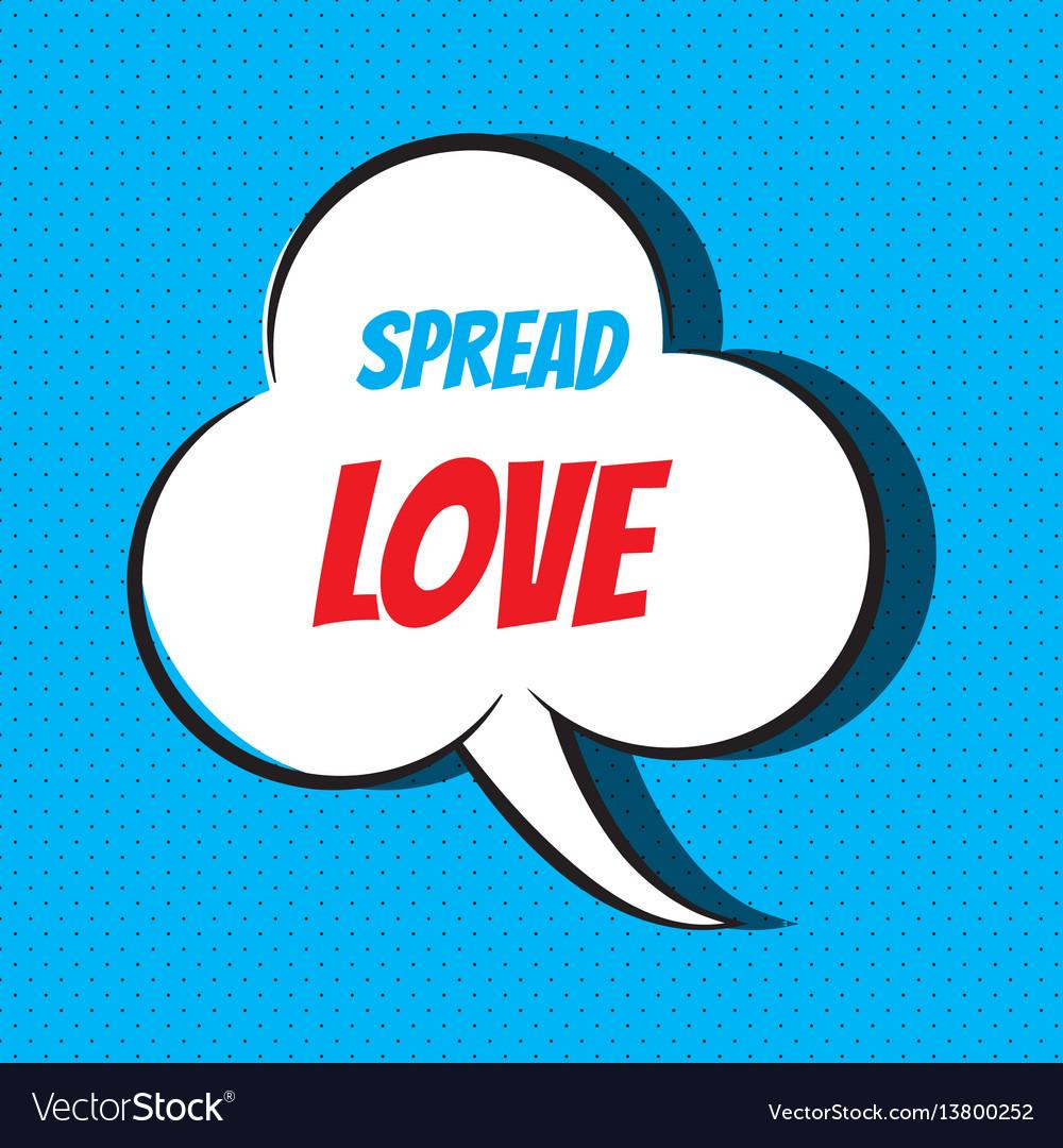 Comic speech bubble with phrase spread love