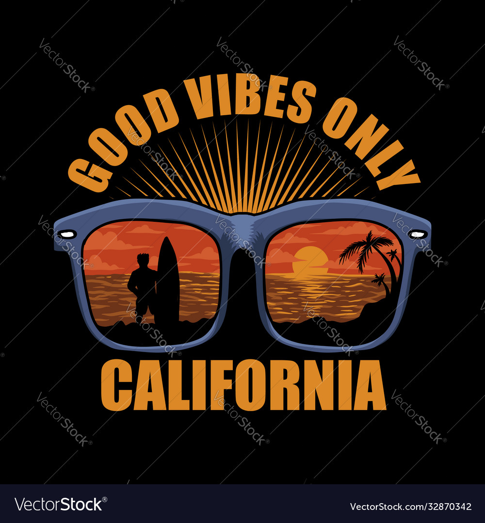 Good vibes only california