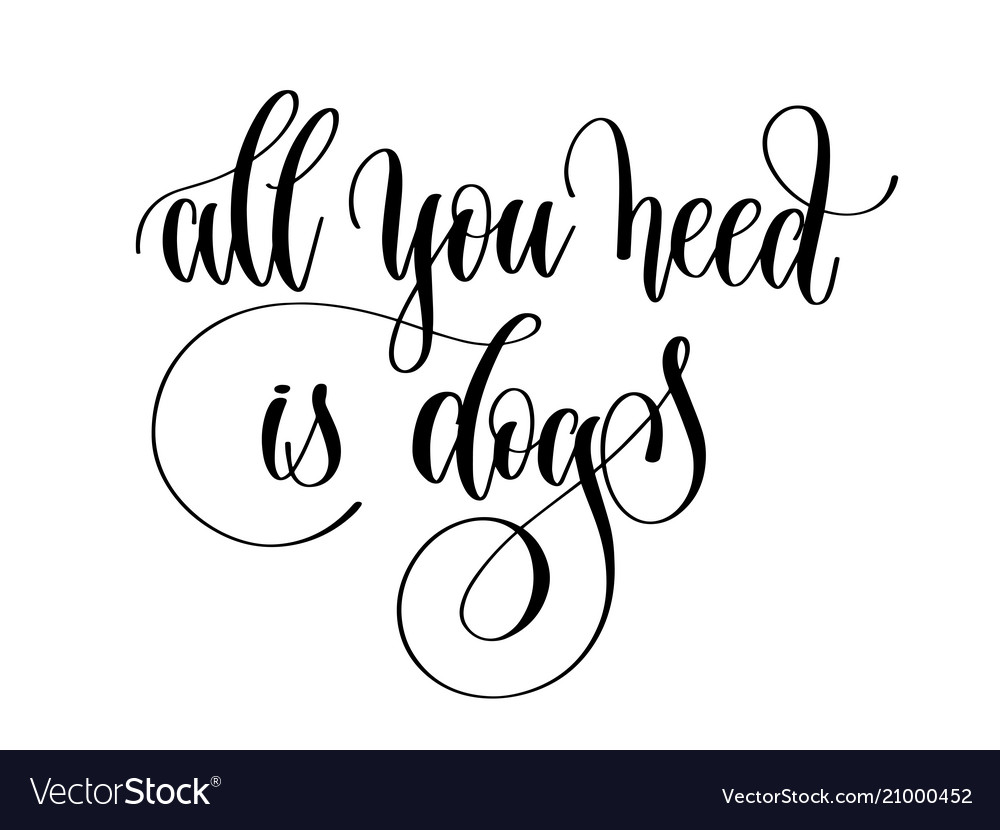 All you need is dogs - hand lettering text