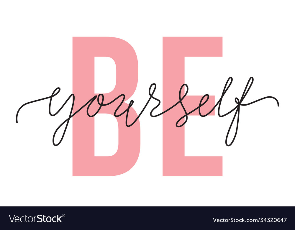 Be yourself lettering quote motivation and body