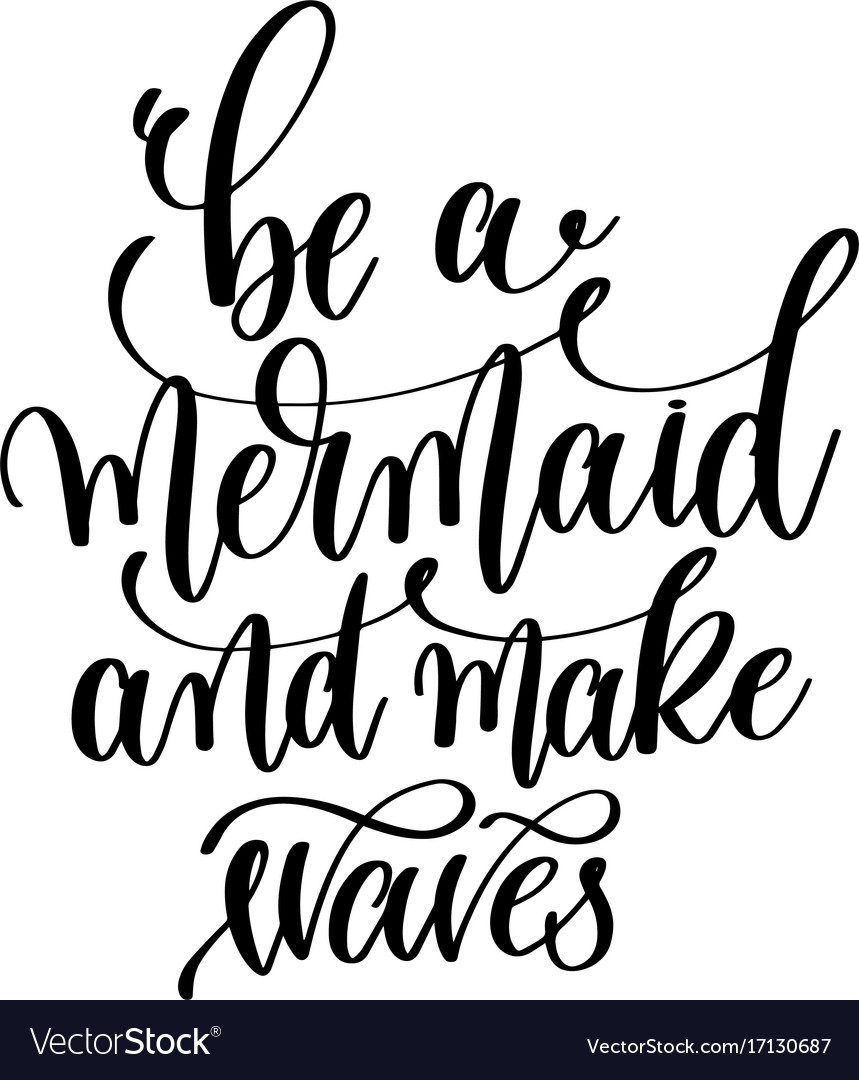 Be a mermaid and make waves - hand lettering