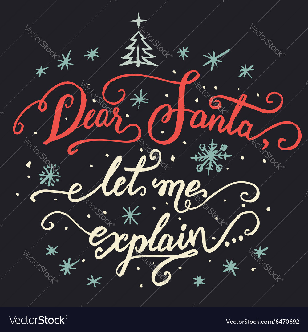 Dear Santa let me explain Christmas calligraphy vector image