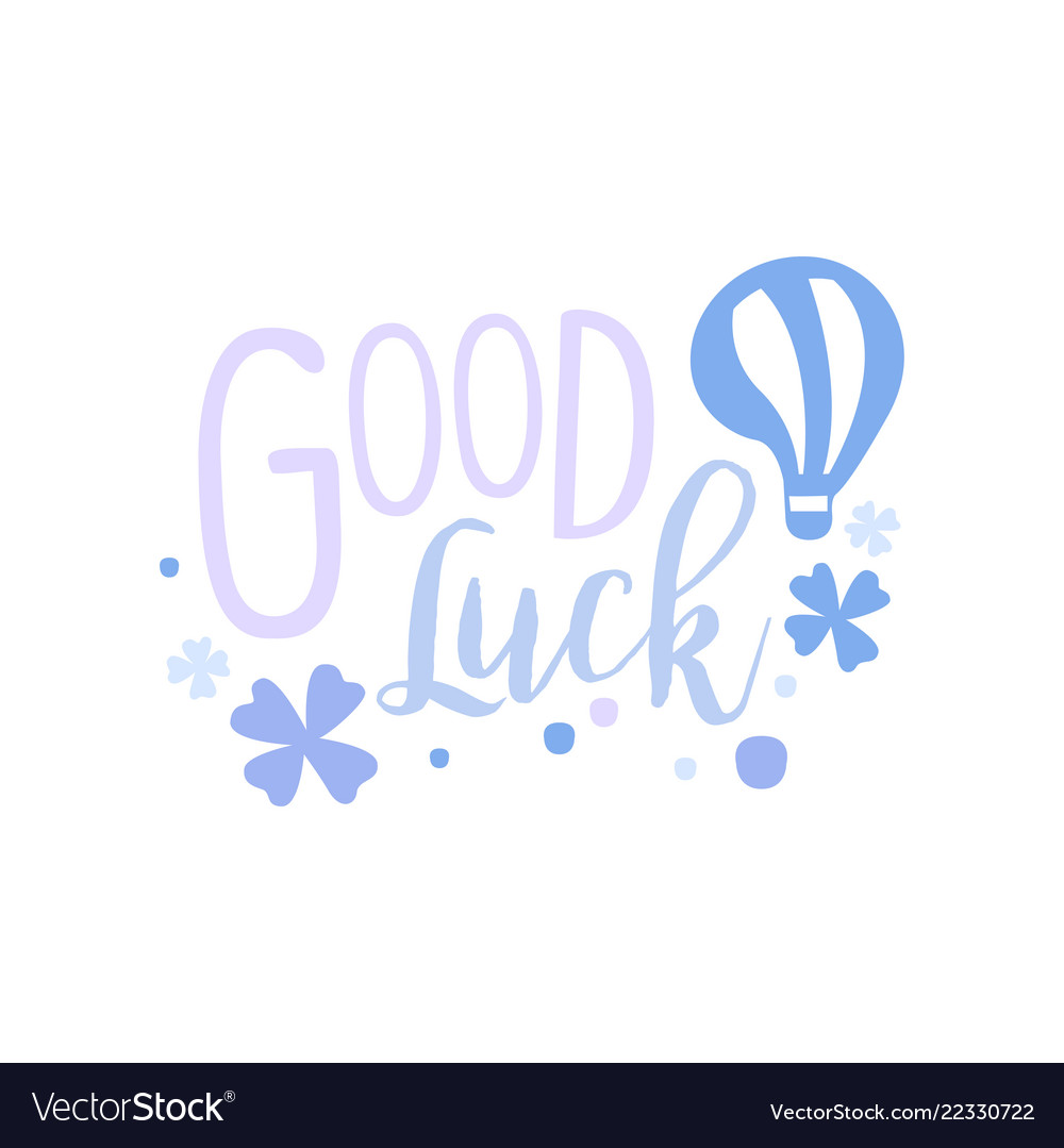 Good luck positive quote hand wriiten lettering