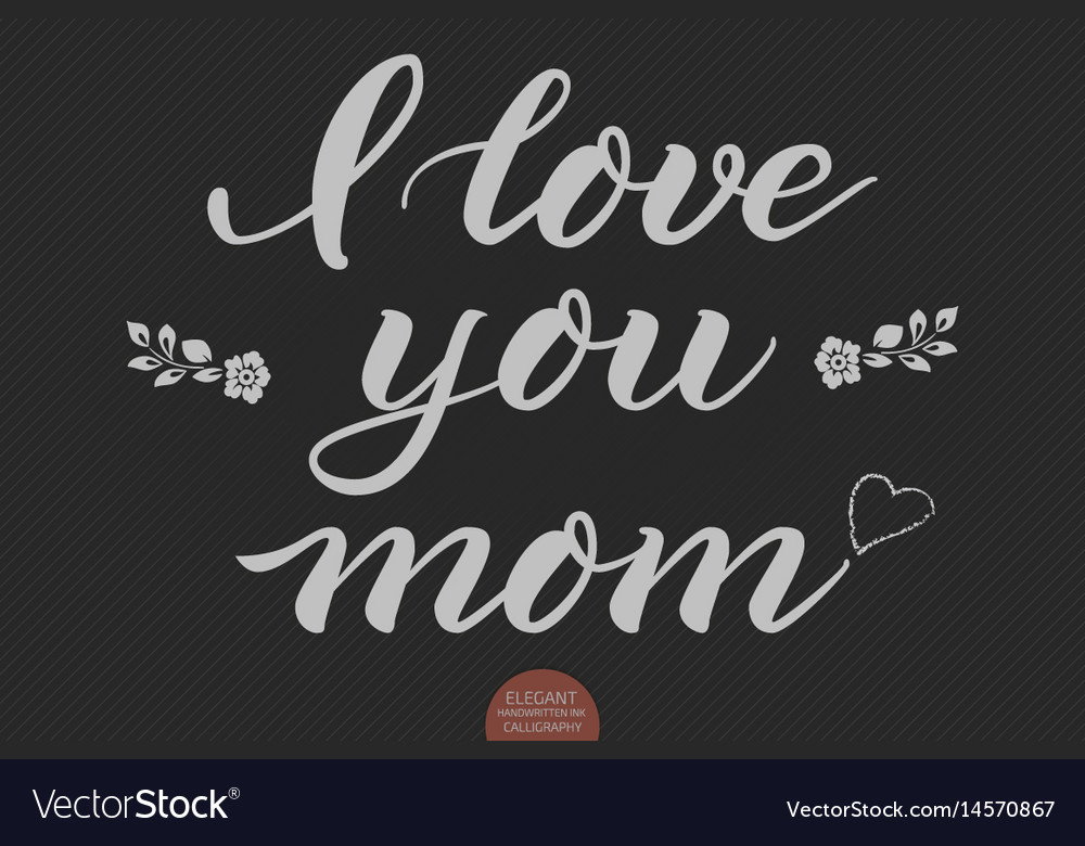 Hand drawn lettering - i love you mom elegant