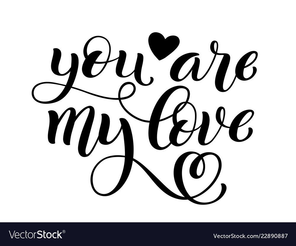 You are my love hand written lettering