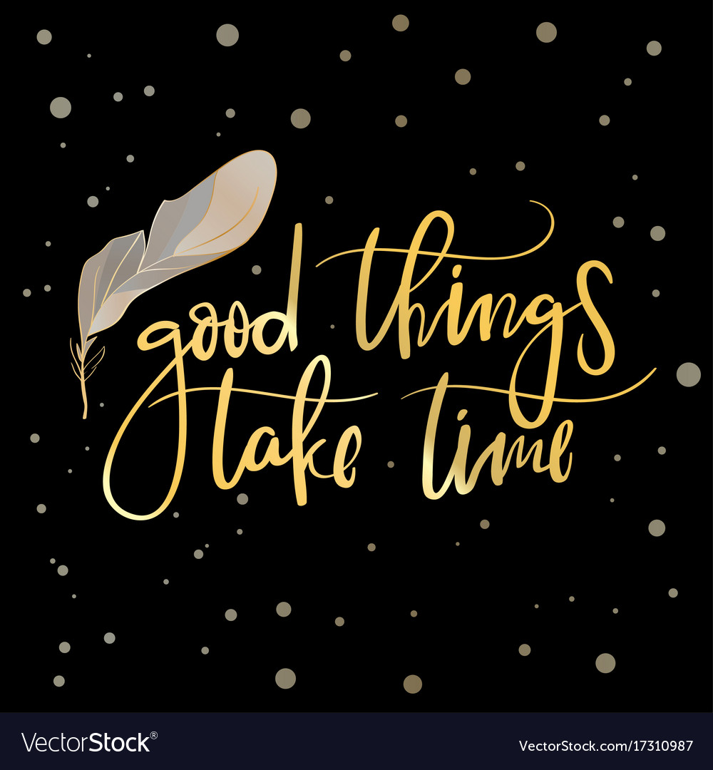 Good things take time hand drawn calligraphy