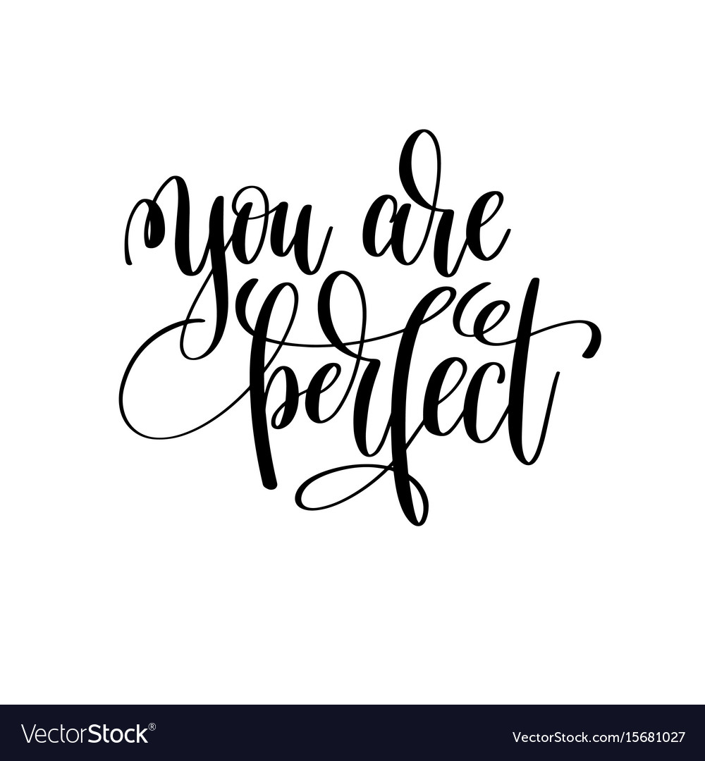 You are perfect black and white ink lettering