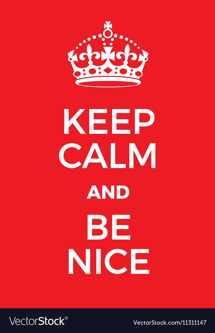 keep calm and be nice poster royalty free vector image rh vectorstock com keep calm vector logo keep calm vector free