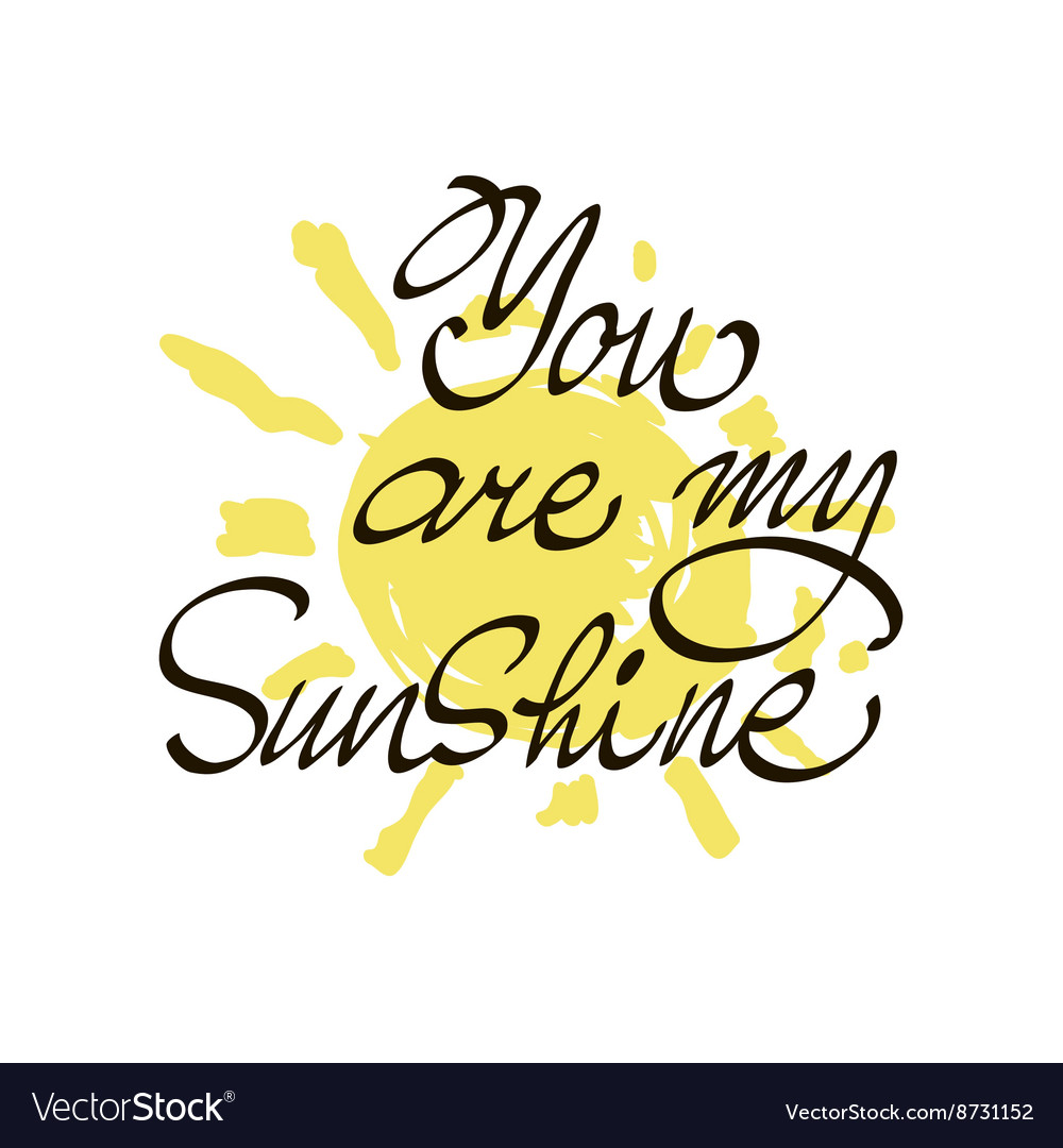 You Are My Sunshine Inspirational Quote Royalty Free Vector