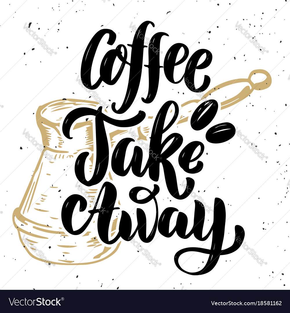 Coffee take away hand drawn lettering quote on