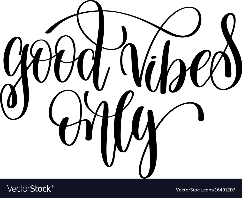 Good vibes only black and white hand lettering