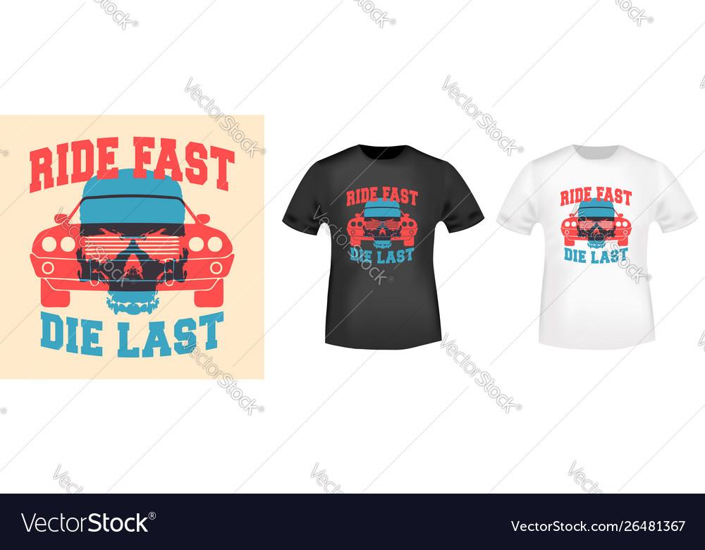 Ride fast - die last slogan design for t-shirt