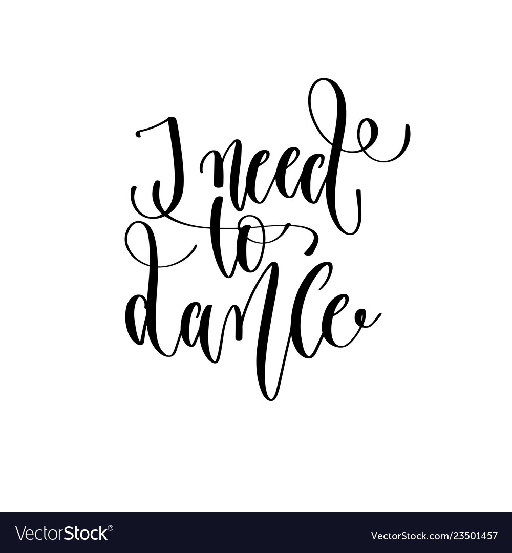 I need to dance - hand lettering inscription text
