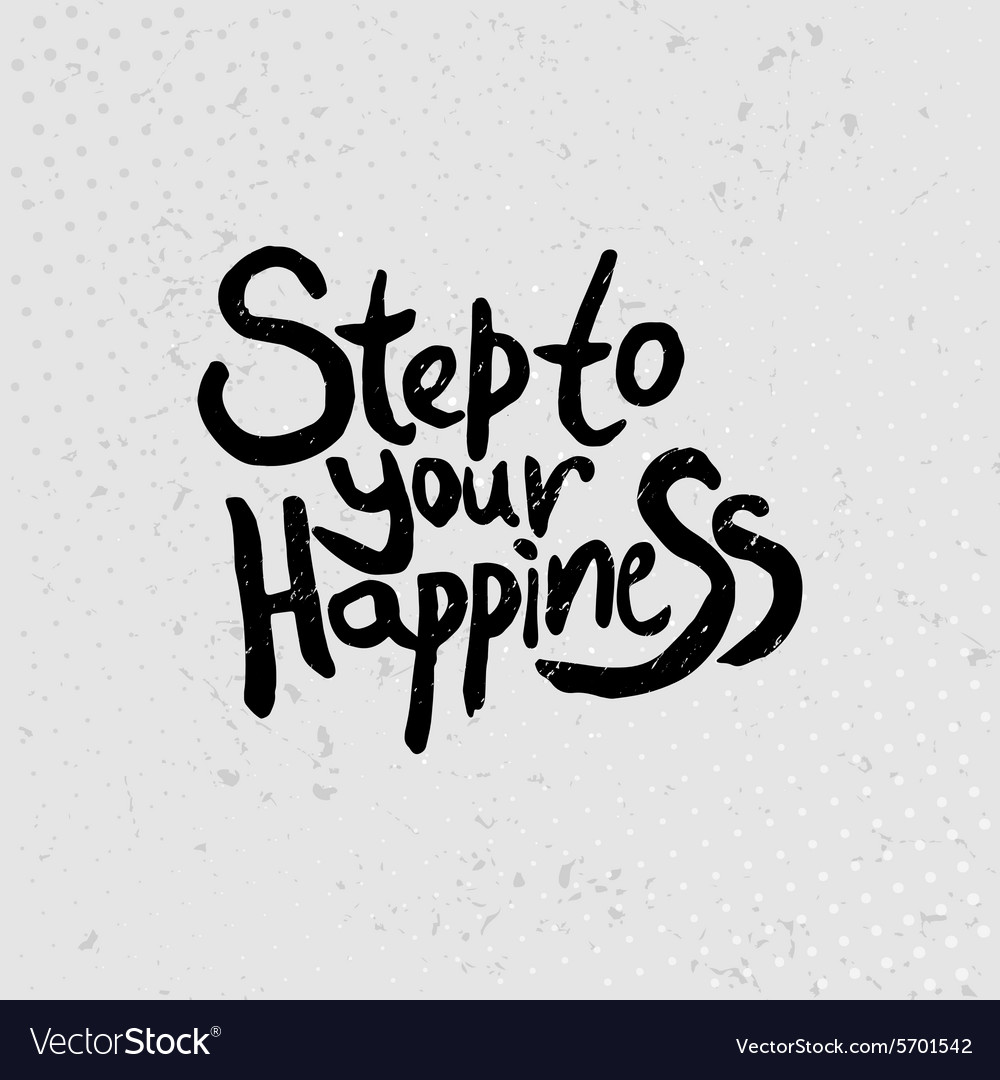 Step to your happiness   hand drawn quotes black Vector Image