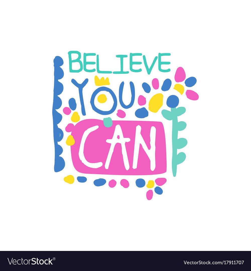 Believe you can positive slogan hand written vector image
