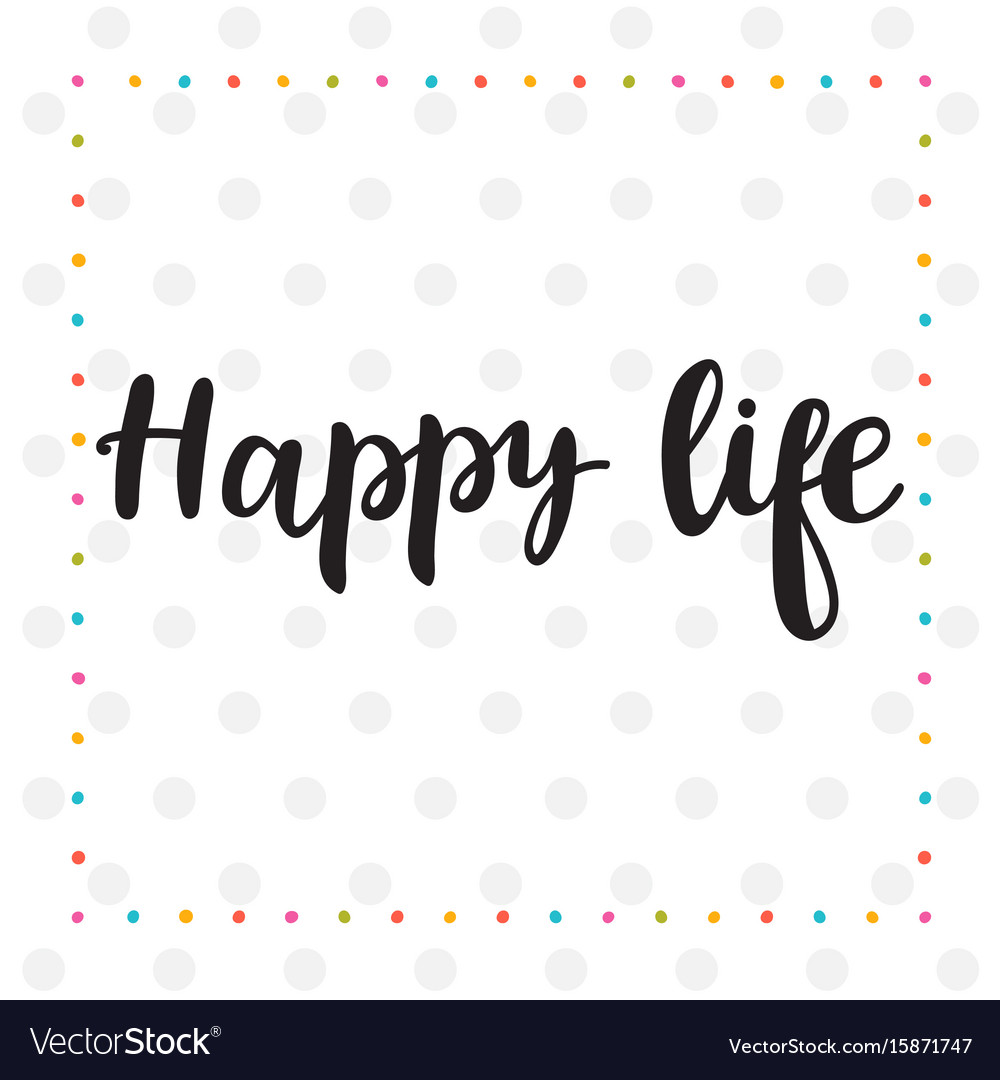 Happy life inspirational quote hand drawn
