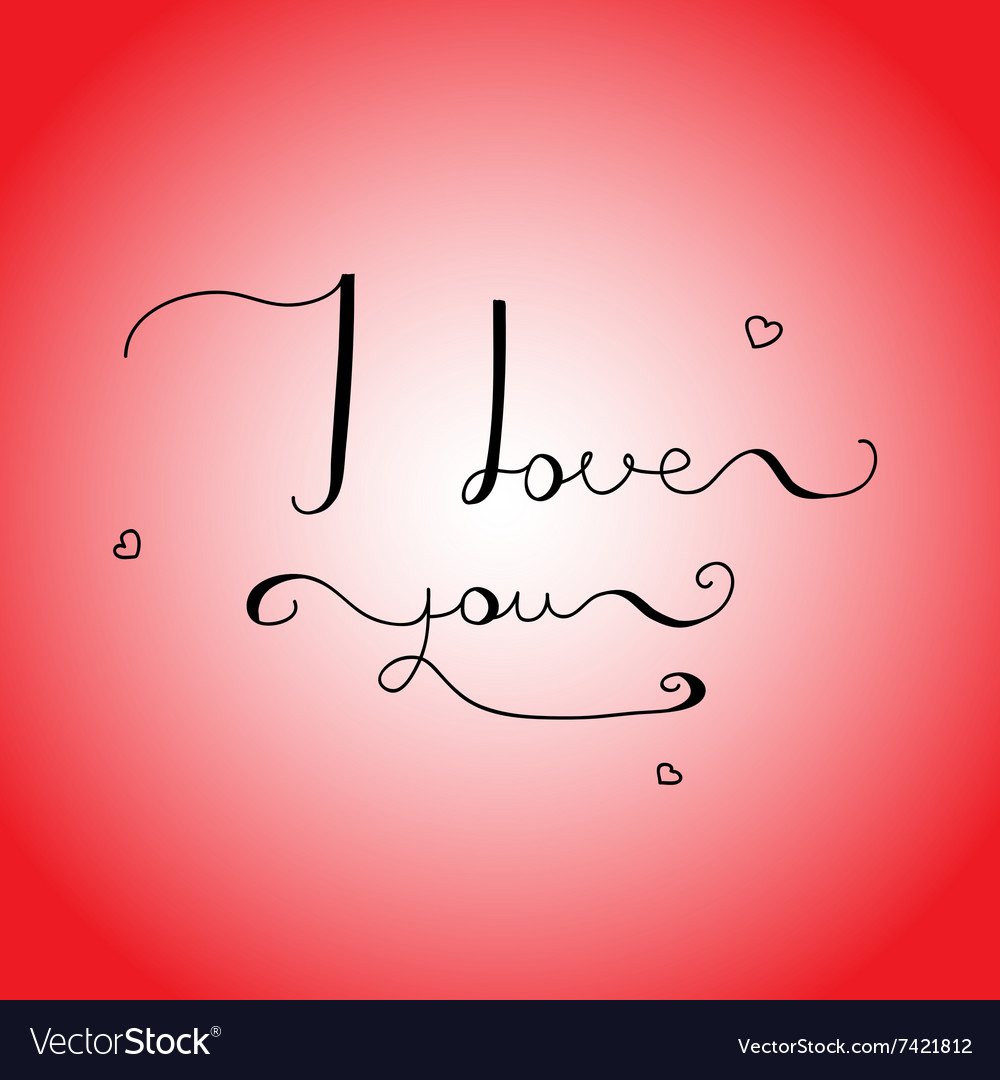 I love you - original custom hand lettering vector image