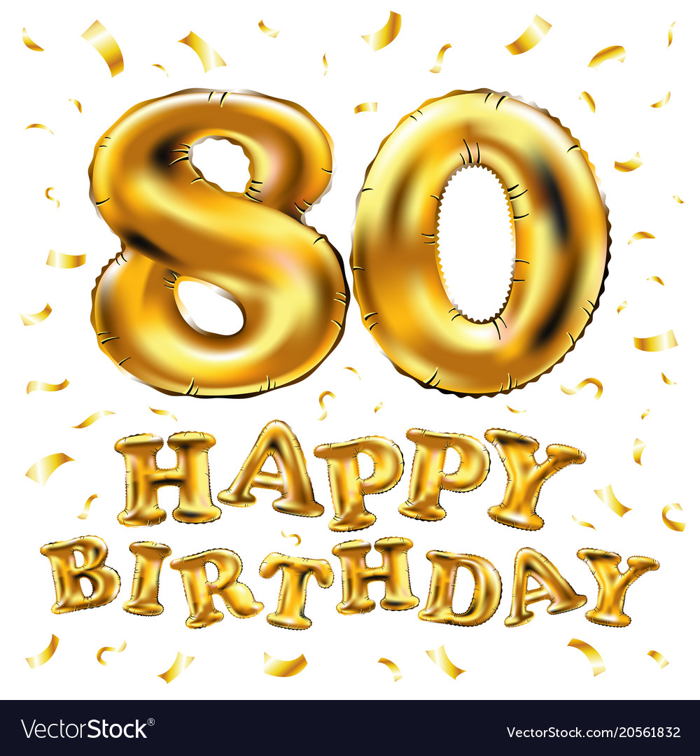 Happy Birthday 80th Celebration Gold Balloons And Vector Image