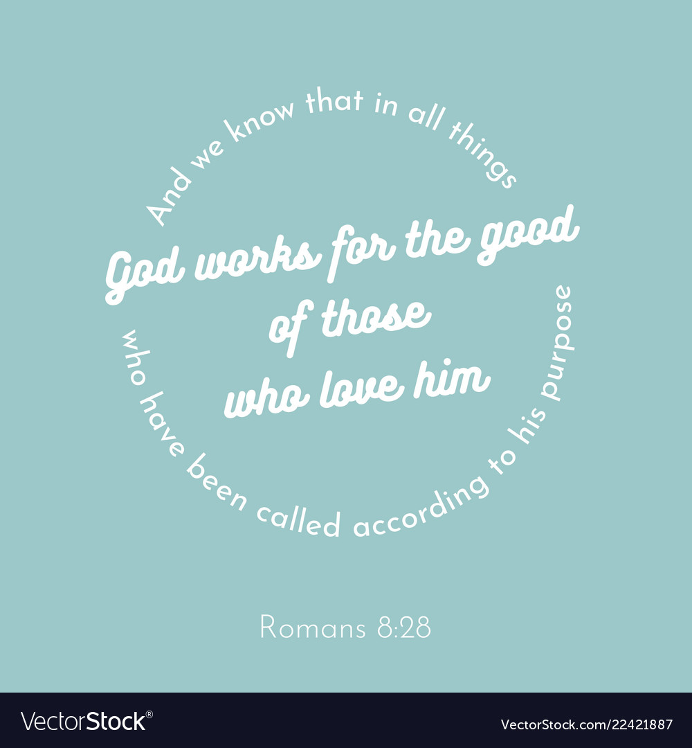 Biblical phrase from romans works for the good of