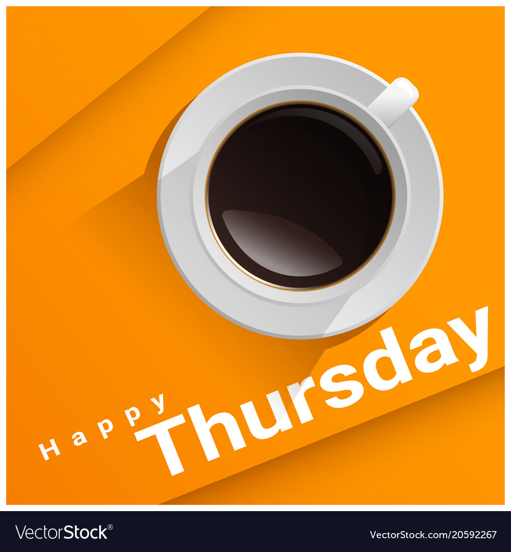 Happy Thursday With Top View Of A Cup Of Coffee Vector Image