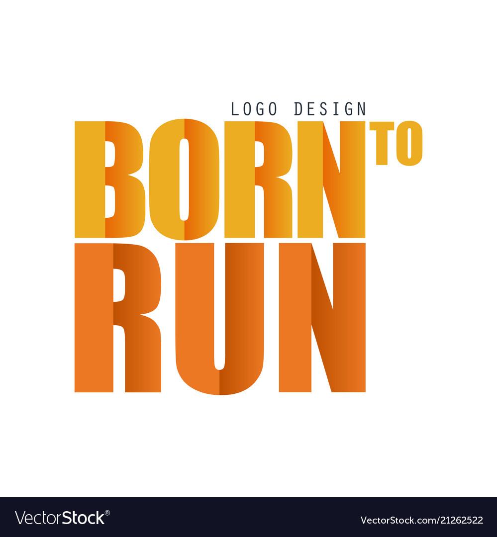 Born to run logo design inspirational and