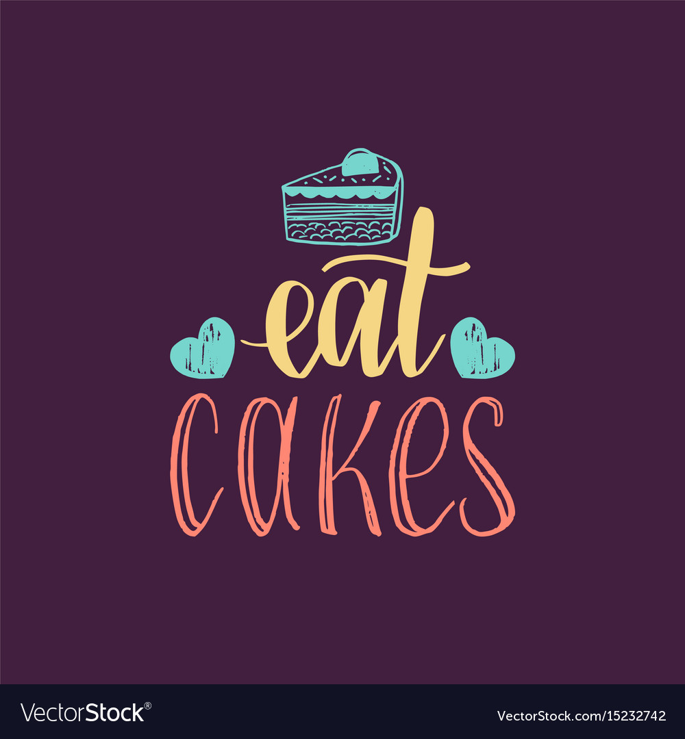 Eat cakes lettering label calligraphy with vector image
