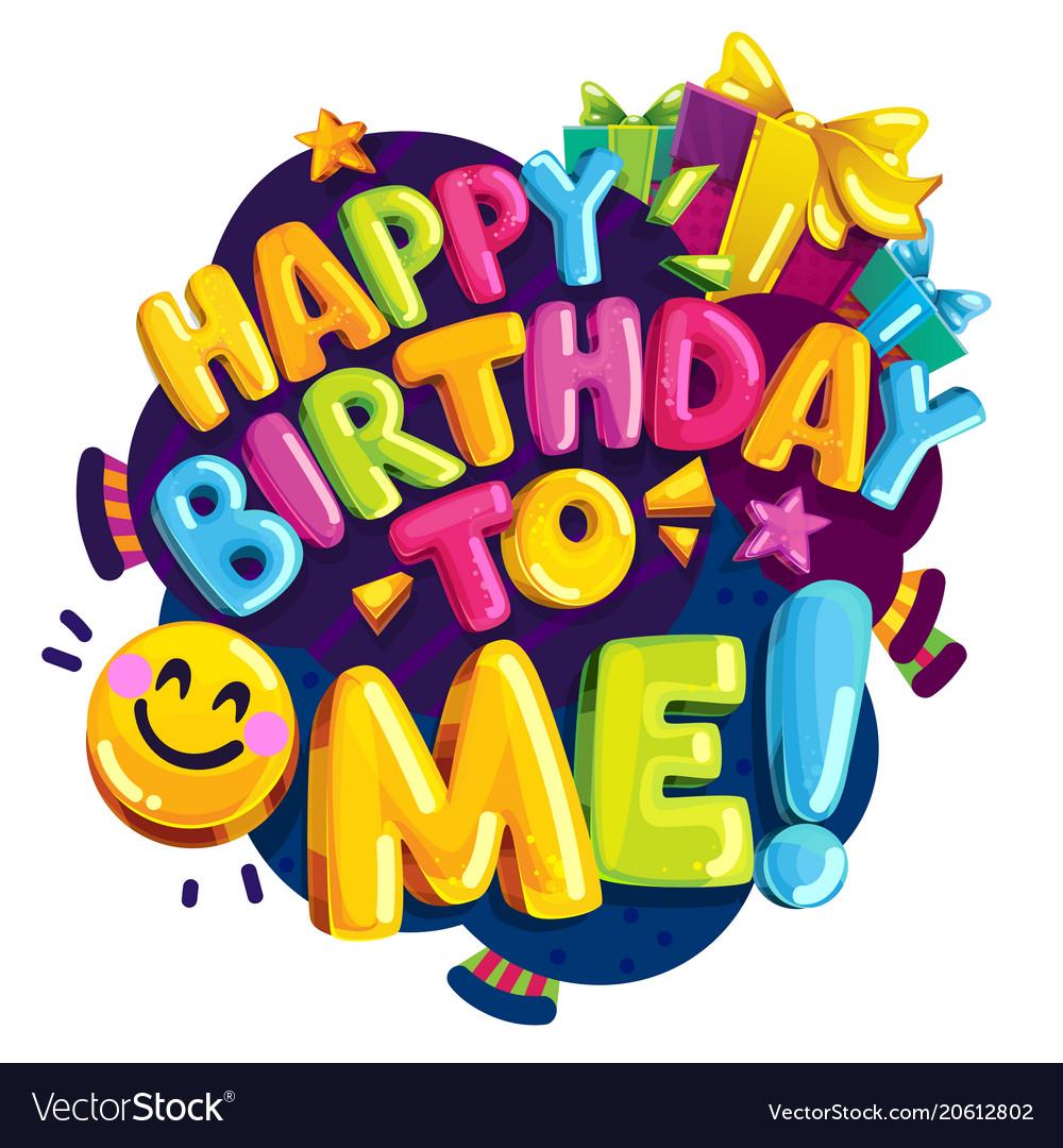 Happy Birthday To Me.Happy Birthday To Me Color