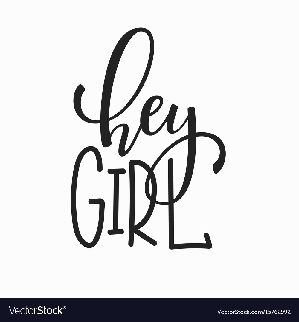 Hey girl t shirt quote lettering Royalty Free Vector Image