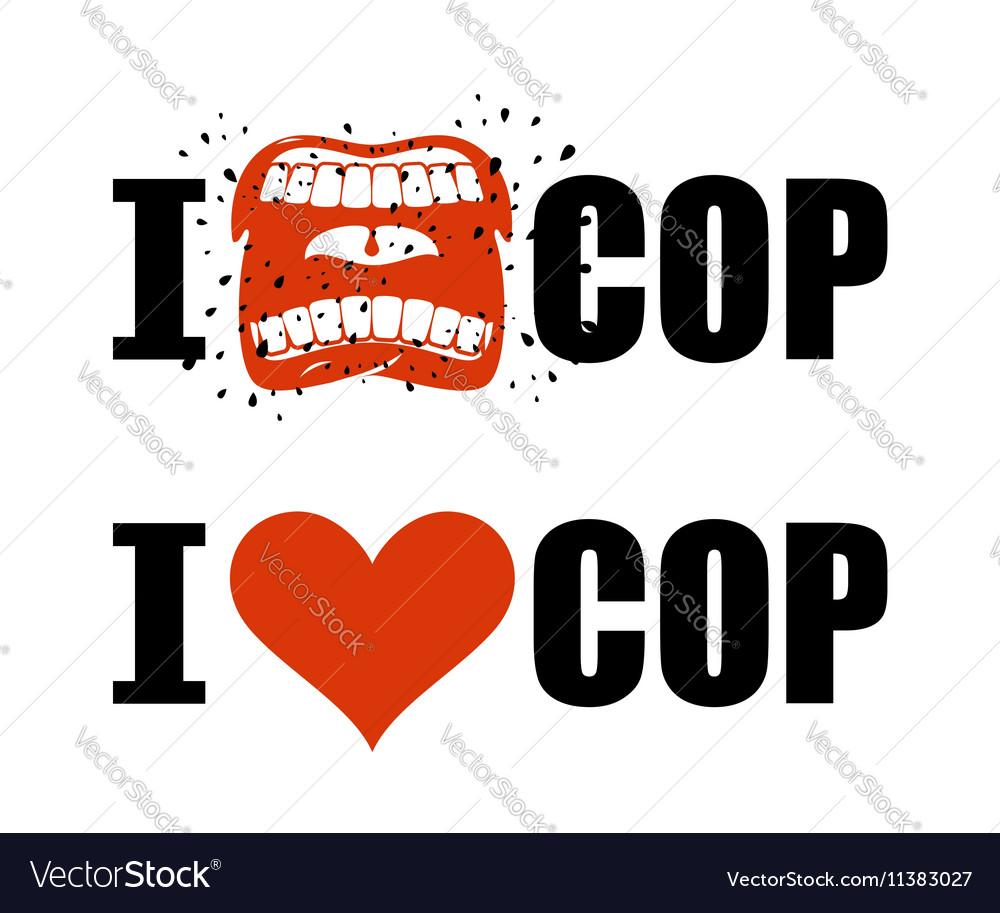 I Hate Cop I Love Police Shout Symbol Of Hatred Vector Image