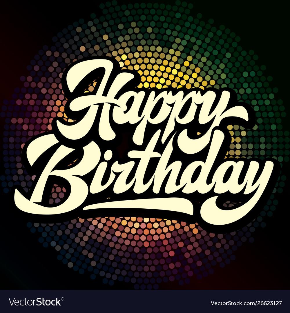 Stylish handwritten inscription happy birthday on