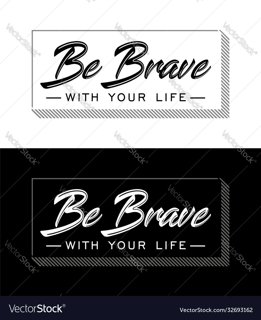 Be brave with your life slogan