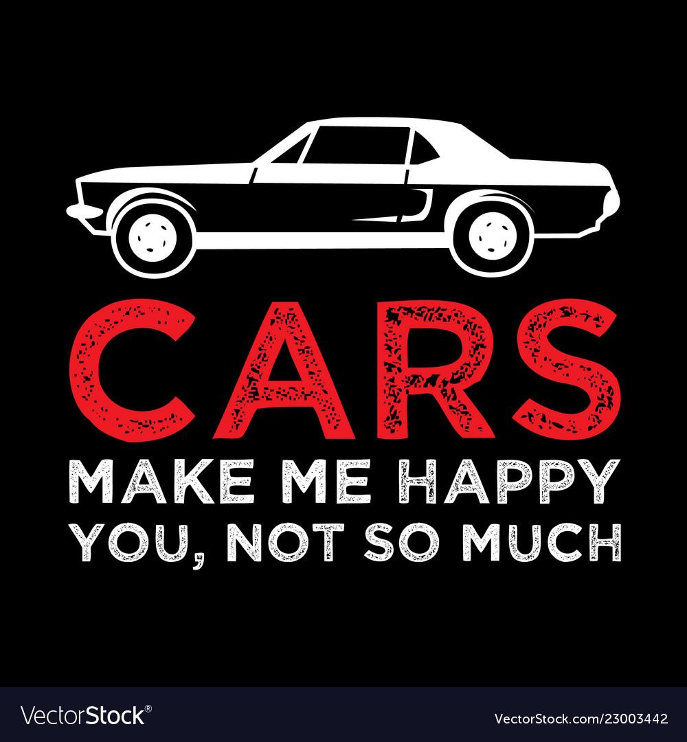 Car Make Me Happy Car Quotes
