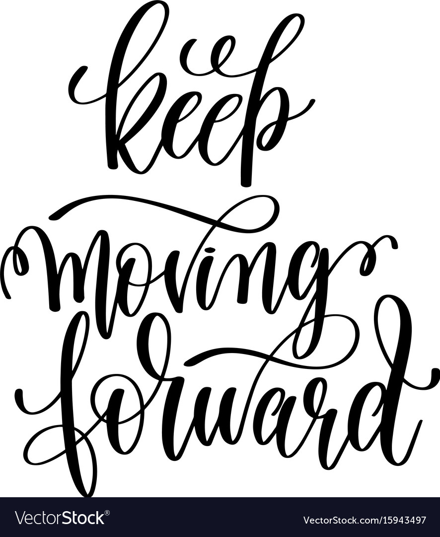 Keep moving forward black and white hand lettering vector image
