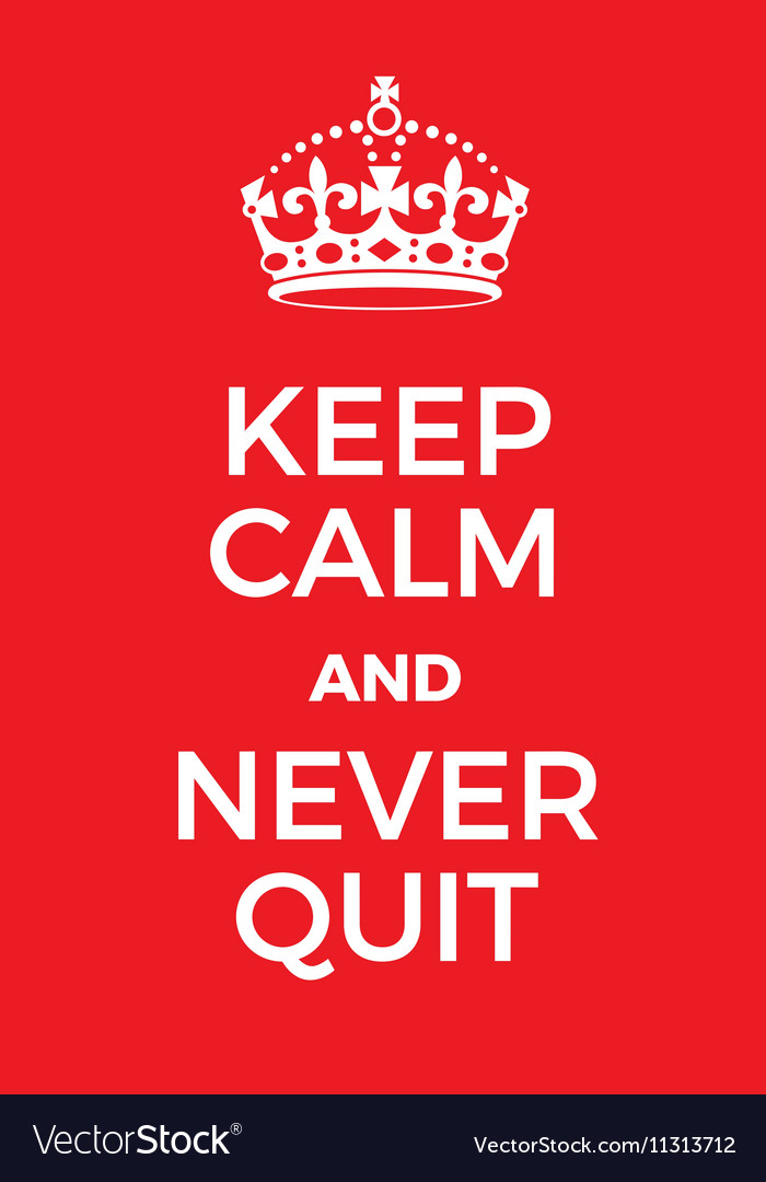 Keep Calm and Never Quit poster vector image