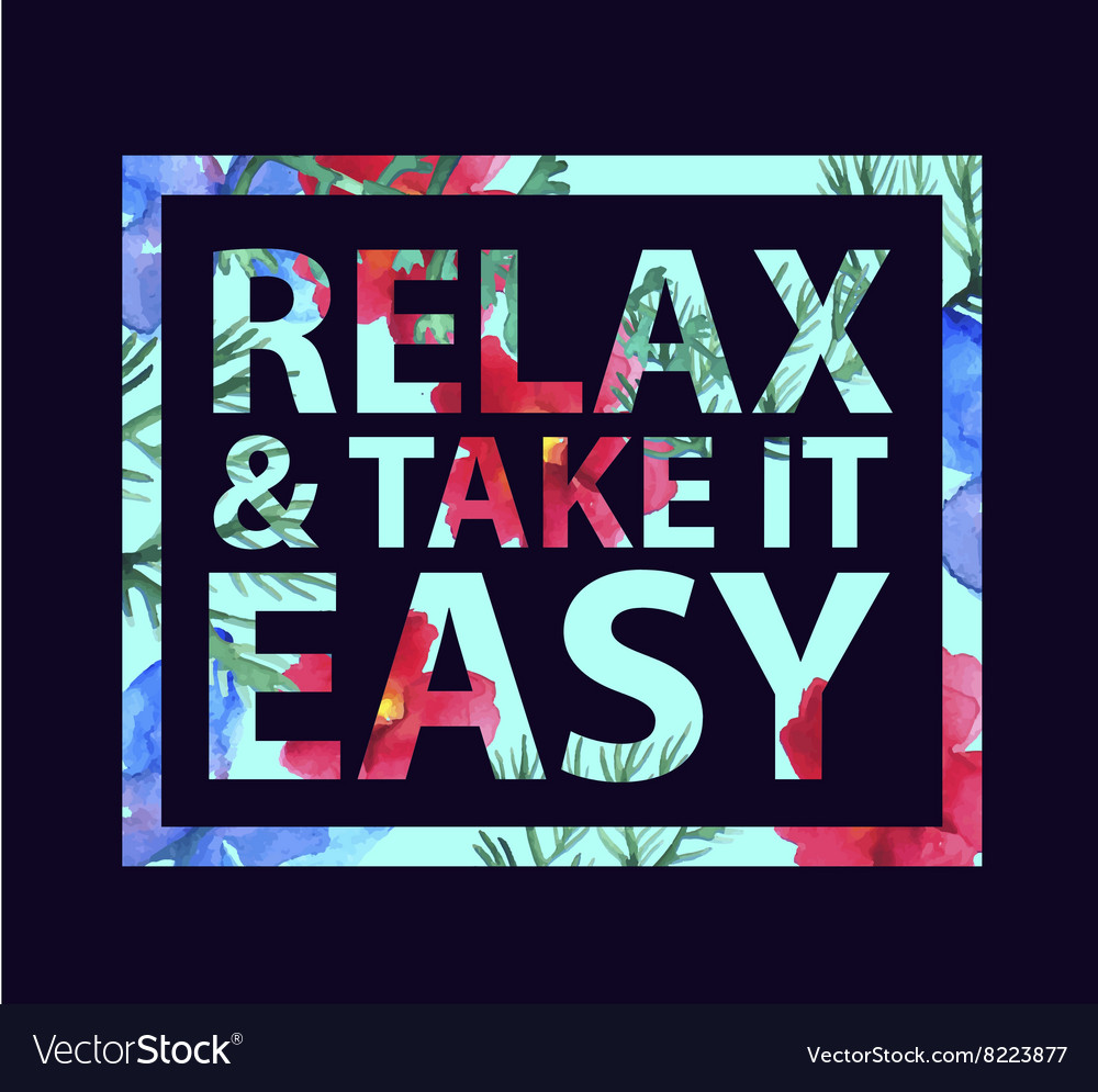 Inspirational quote relax and take it easy