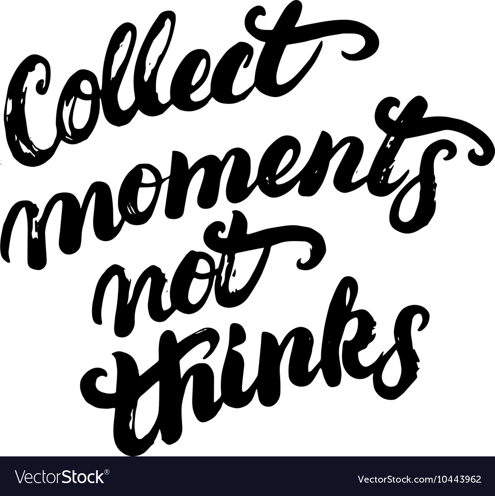 Collect moments not things hand written
