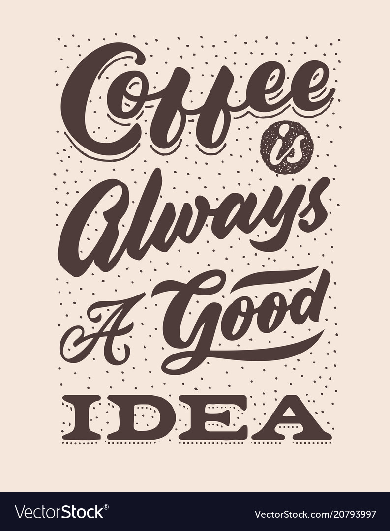 Coffee is always a good idea hand lettering