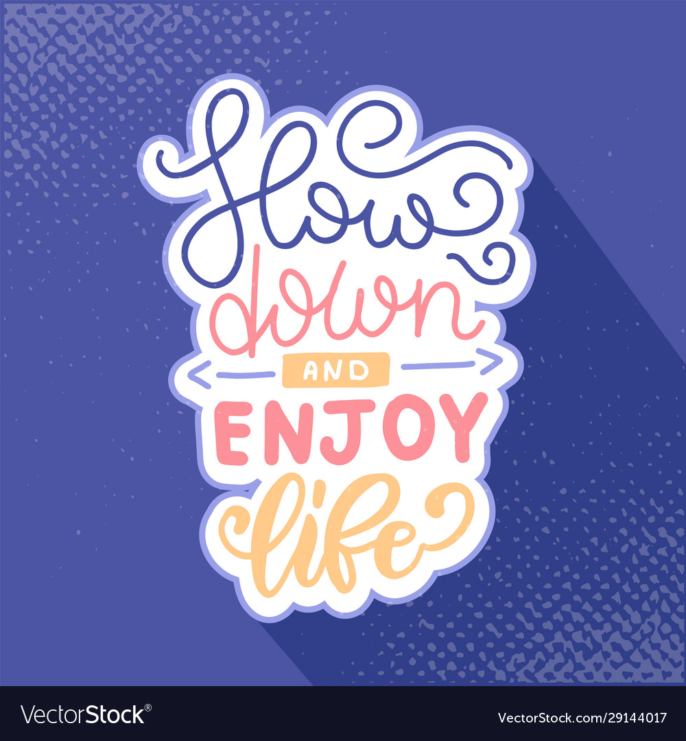 Slow down and enjoy life lettering concept