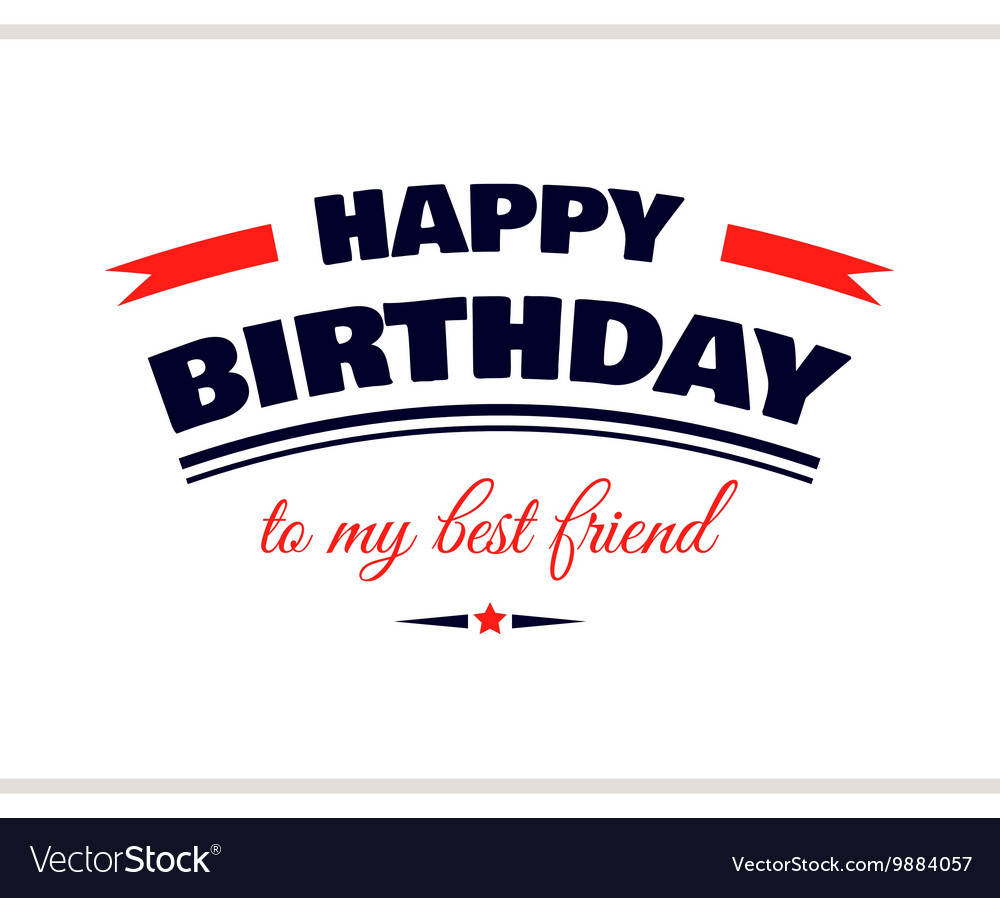 happy birthday to my best friend royalty free vector image