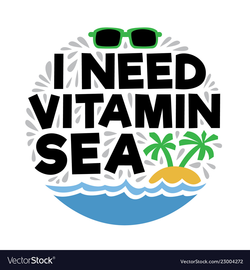 I Need Vitamin Sea Summer Quotes Royalty Free Vector Image