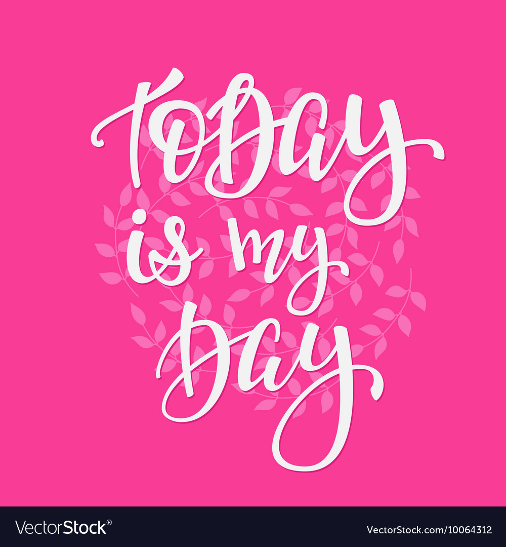 Today Is My Day Quote Typography Royalty Free Vector Image