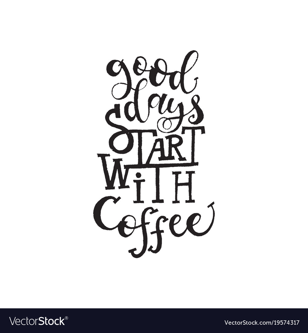 Inspirational Quote Good Days Start With Coffee Vector Image
