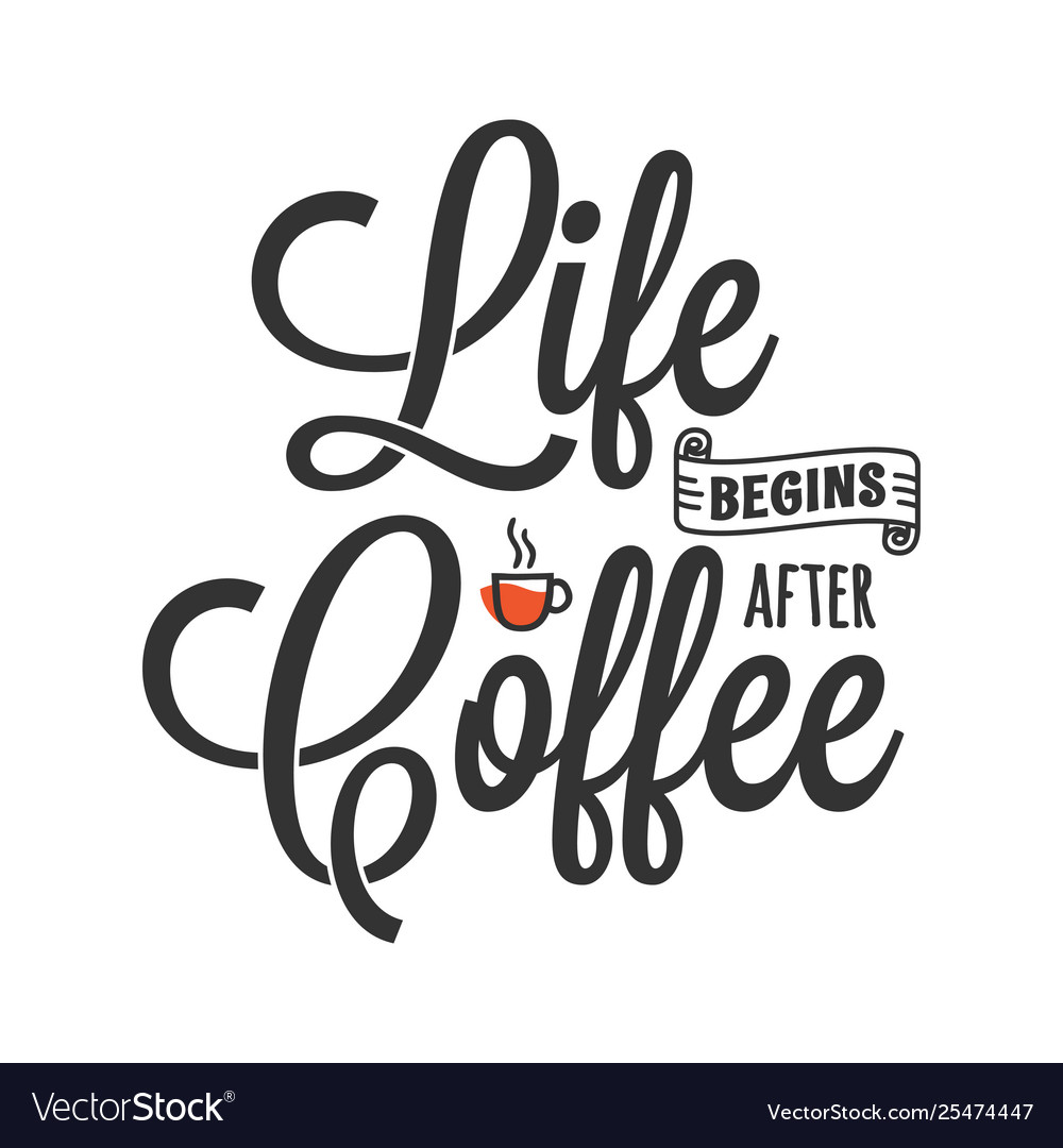 Life begins after coffee lettering with coffee