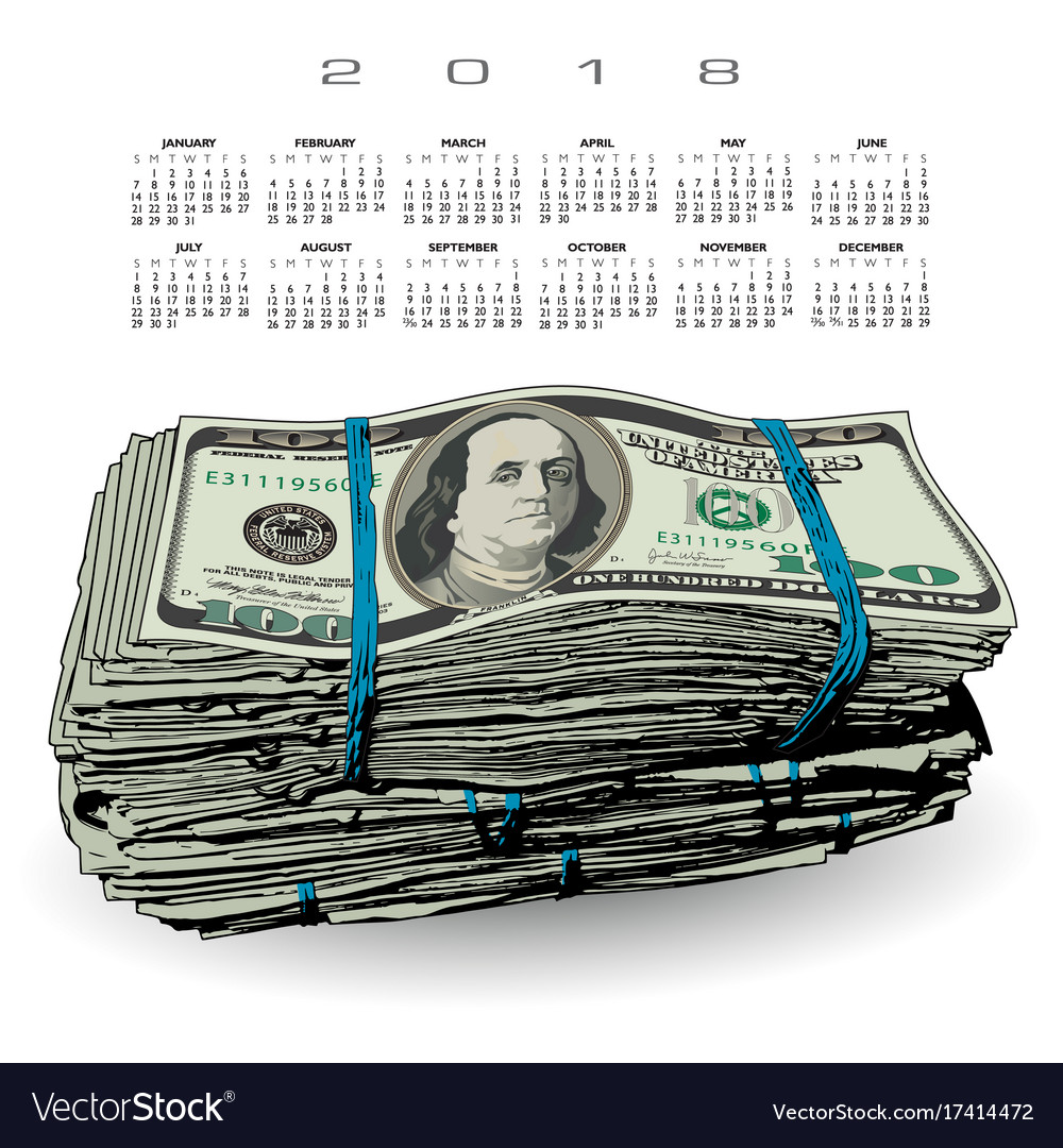 2018 Calendar With A Fat Stack Of 100 Dollar Bills Vector Image